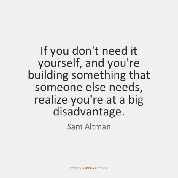 If you don't need it yourself, and you're building something that someone ...
