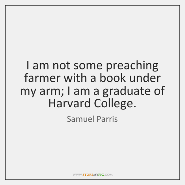 I am not some preaching farmer with a book under my arm; ...