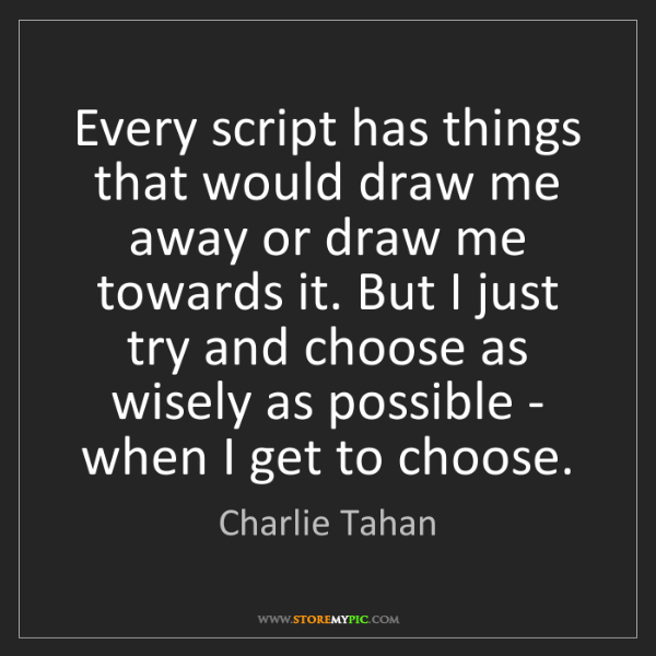 Charlie Tahan: Every script has things that would draw me away or draw...