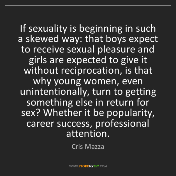 Cris Mazza: If sexuality is beginning in such a skewed way: that...