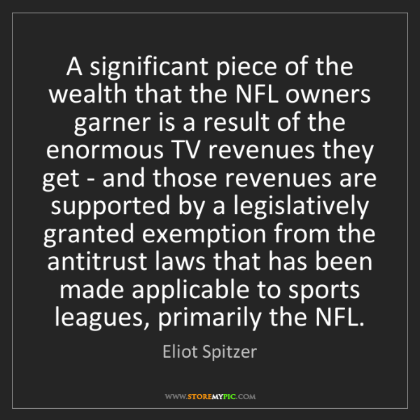 Eliot Spitzer: A significant piece of the wealth that the NFL owners...