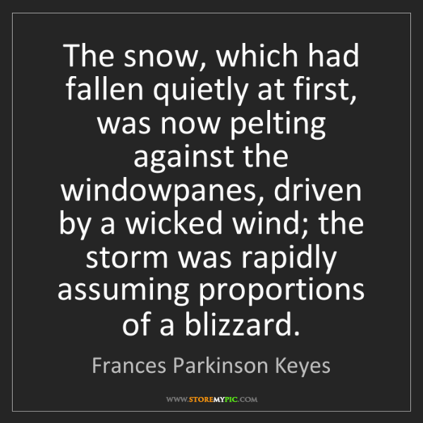 Frances Parkinson Keyes: The snow, which had fallen quietly at first, was now...