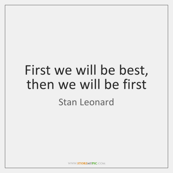 First we will be best, then we will be first