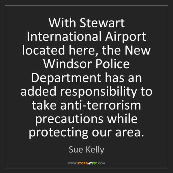 Sue Kelly: With Stewart International Airport located here, the...