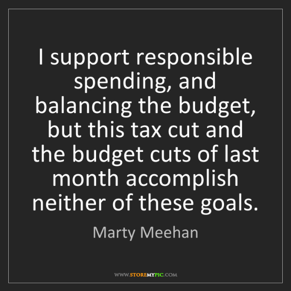 Marty Meehan: I support responsible spending, and balancing the budget,...