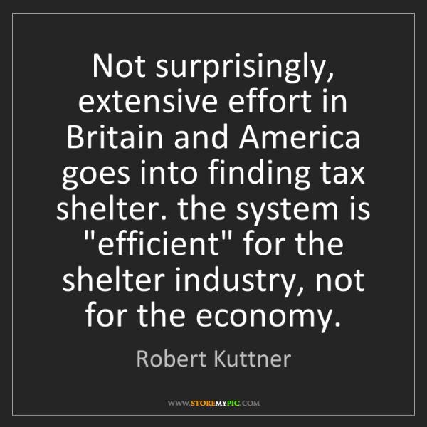 Robert Kuttner: Not surprisingly, extensive effort in Britain and America...