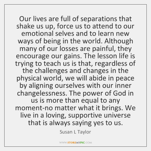 Our lives are full of separations that shake us up, force us ...