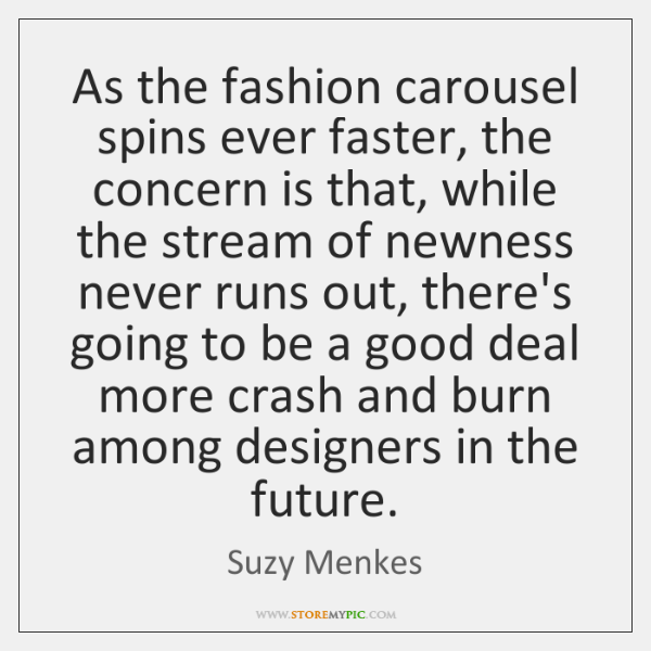 As the fashion carousel spins ever faster, the concern is that, while ...