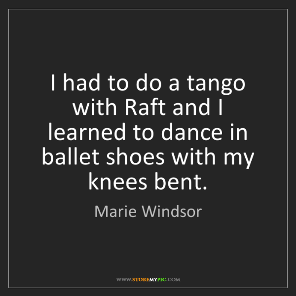 Marie Windsor: I had to do a tango with Raft and I learned to dance...