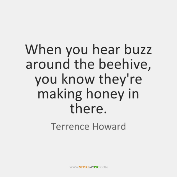 When you hear buzz around the beehive, you know they're making honey ...