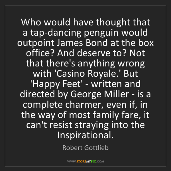 Robert Gottlieb: Who would have thought that a tap-dancing penguin would...