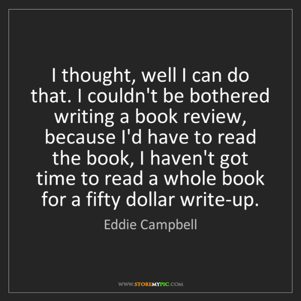 Eddie Campbell: I thought, well I can do that. I couldn't be bothered...