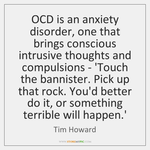 OCD is an anxiety disorder, one that brings conscious intrusive thoughts and ...