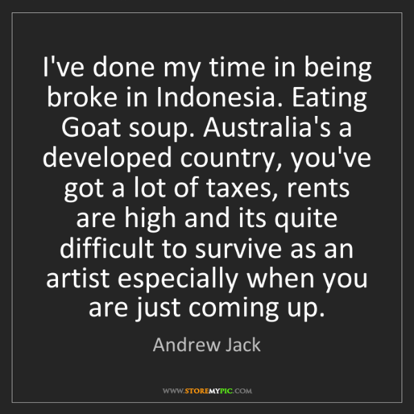 Andrew Jack: I've done my time in being broke in Indonesia. Eating...