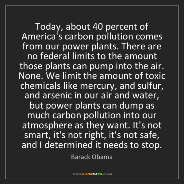 Barack Obama: Today, about 40 percent of America's carbon pollution...