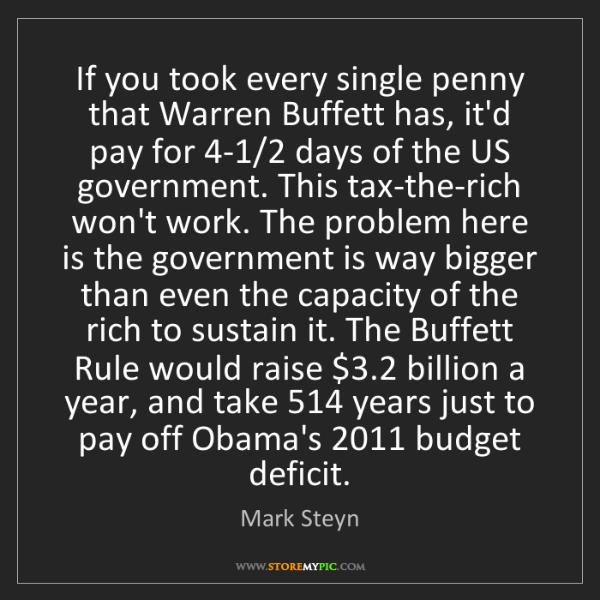 Mark Steyn: If you took every single penny that Warren Buffett has,...