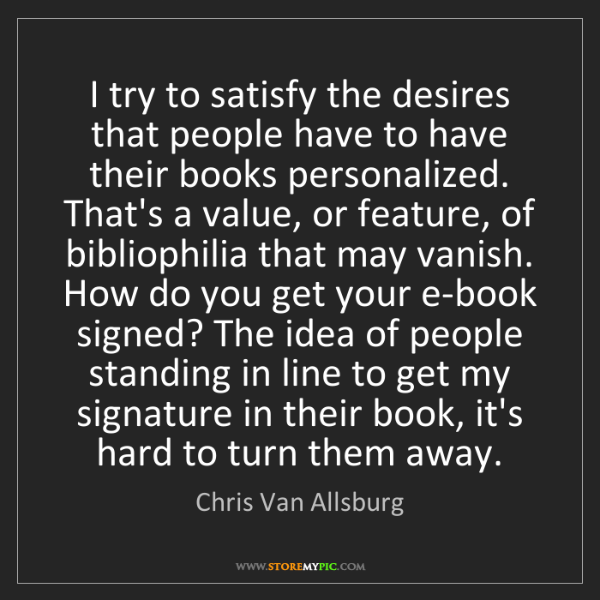 Chris Van Allsburg: I try to satisfy the desires that people have to have...