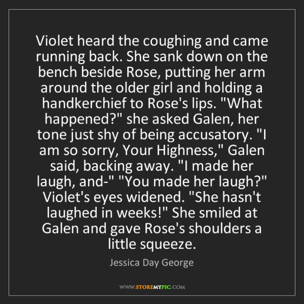 Jessica Day George: Violet heard the coughing and came running back. She...