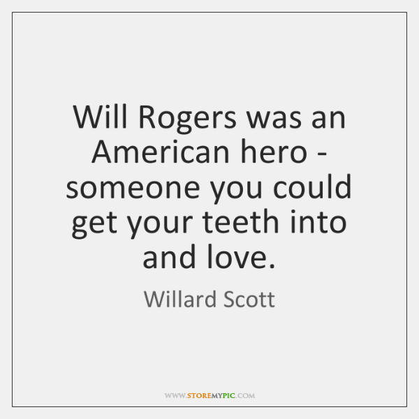 Will Rogers was an American hero - someone you could get your ...