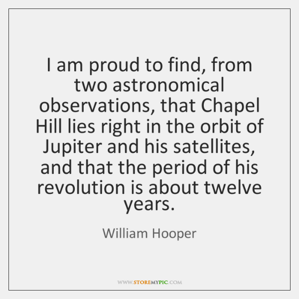 I am proud to find, from two astronomical observations, that Chapel Hill ...