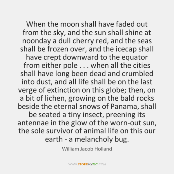 When the moon shall have faded out from the sky, and the ...