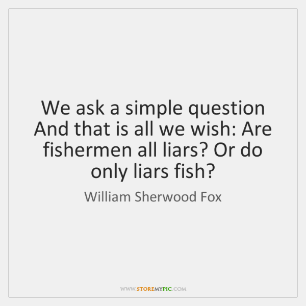 We ask a simple question And that is all we wish: Are ...