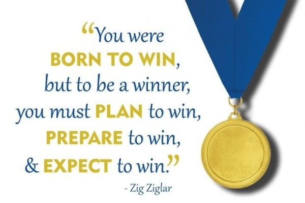 You were born to win but to be a winner you must plan to win prepare to win expect to