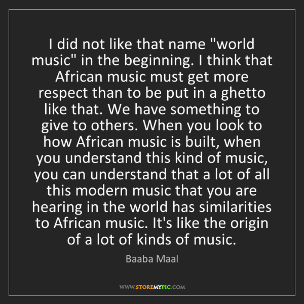 "Baaba Maal: I did not like that name ""world music"" in the beginning...."