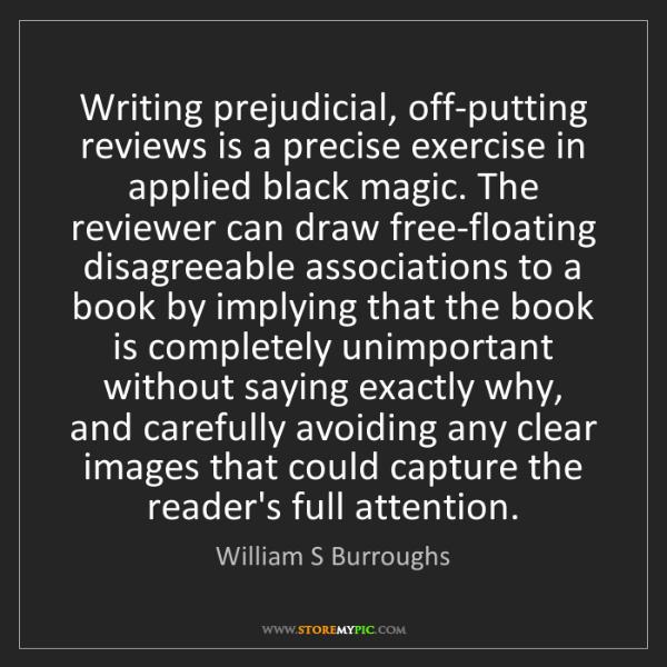 William S Burroughs: Writing prejudicial, off-putting reviews is a precise...