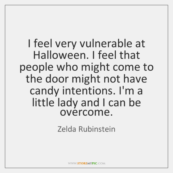 I feel very vulnerable at Halloween. I feel that people who might ...