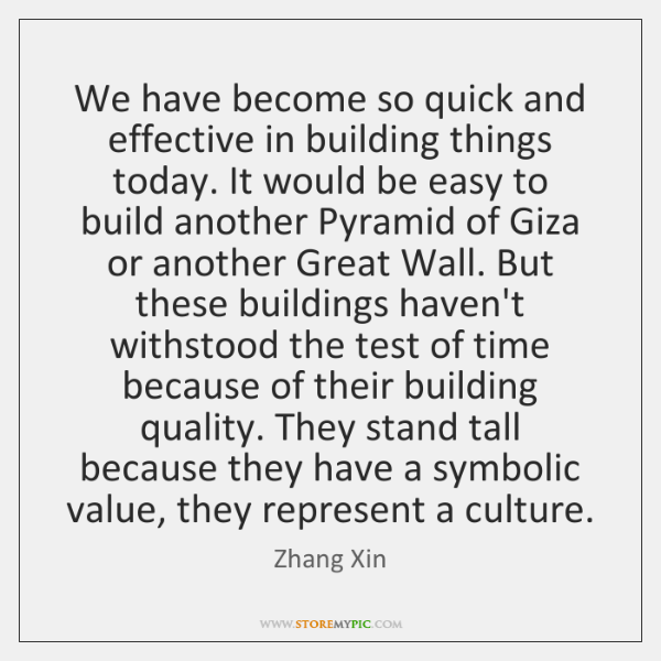 We have become so quick and effective in building things today. It ...