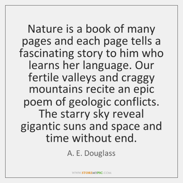 Nature is a book of many pages and each page tells a ...