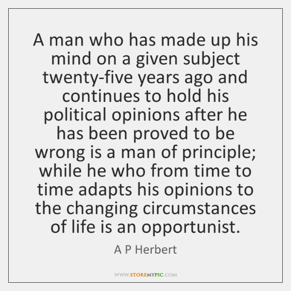 A man who has made up his mind on a given subject ...