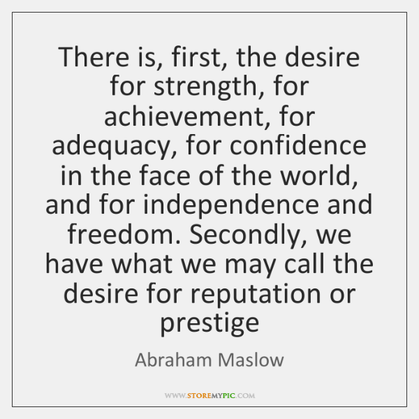 There is, first, the desire for strength, for achievement, for adequacy, for ...