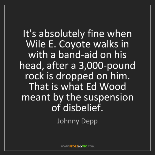 Johnny Depp: It's absolutely fine when Wile E. Coyote walks in with...