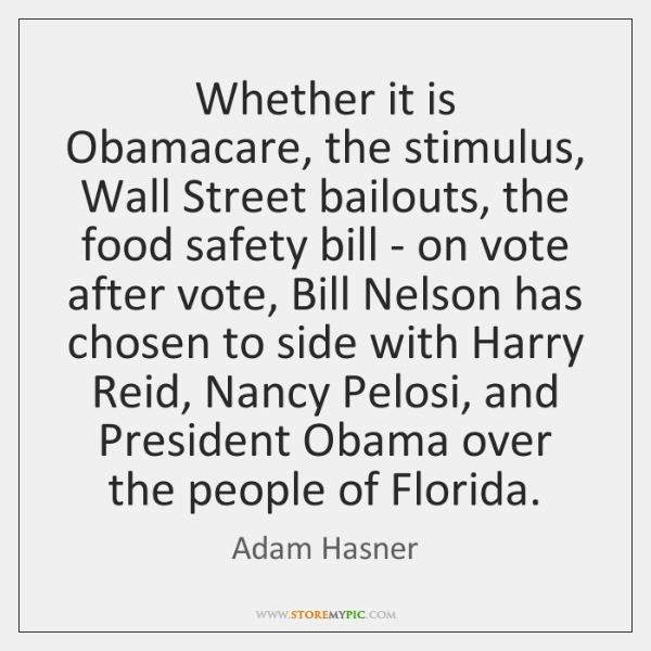 Whether it is Obamacare, the stimulus, Wall Street bailouts, the food safety ...
