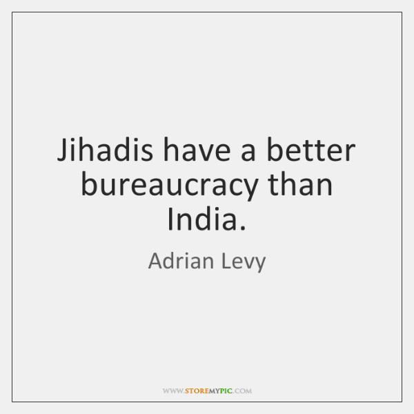 Jihadis have a better bureaucracy than India.