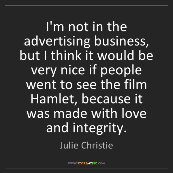 Julie Christie: I'm not in the advertising business, but I think it would...