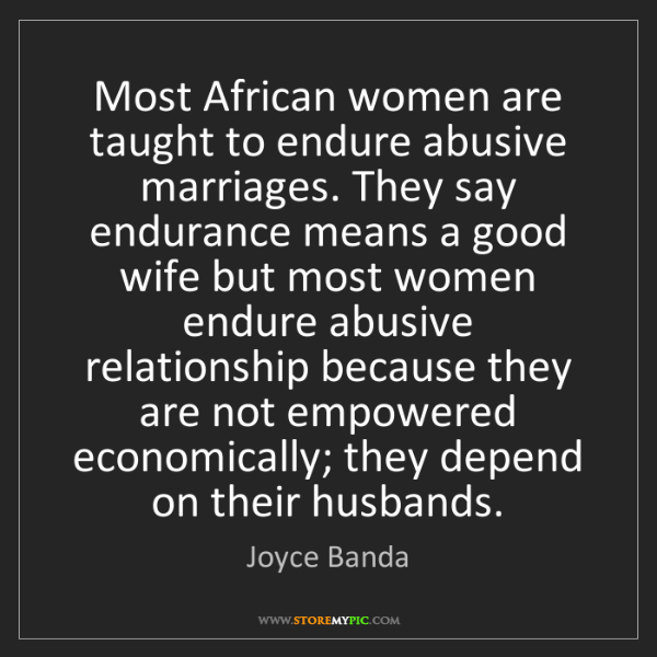 Joyce Banda: Most African women are taught to endure abusive marriages....