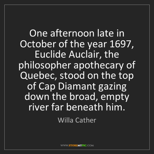 Willa Cather: One afternoon late in October of the year 1697, Euclide...