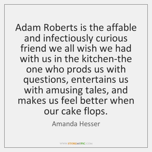 Adam Roberts is the affable and infectiously curious friend we all wish ...