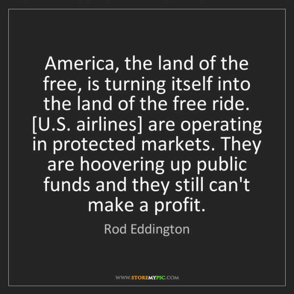 Rod Eddington: America, the land of the free, is turning itself into...
