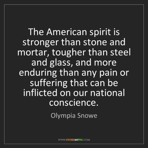 Olympia Snowe: The American spirit is stronger than stone and mortar,...