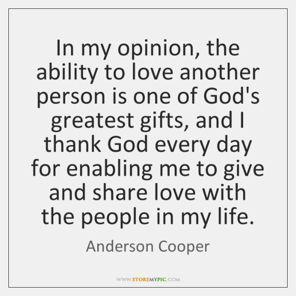 In my opinion, the ability to love another person is one of ...
