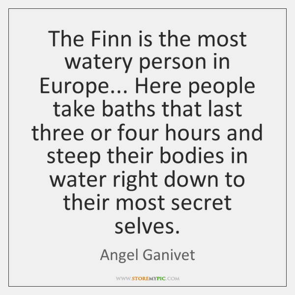 The Finn is the most watery person in Europe... Here people take ...