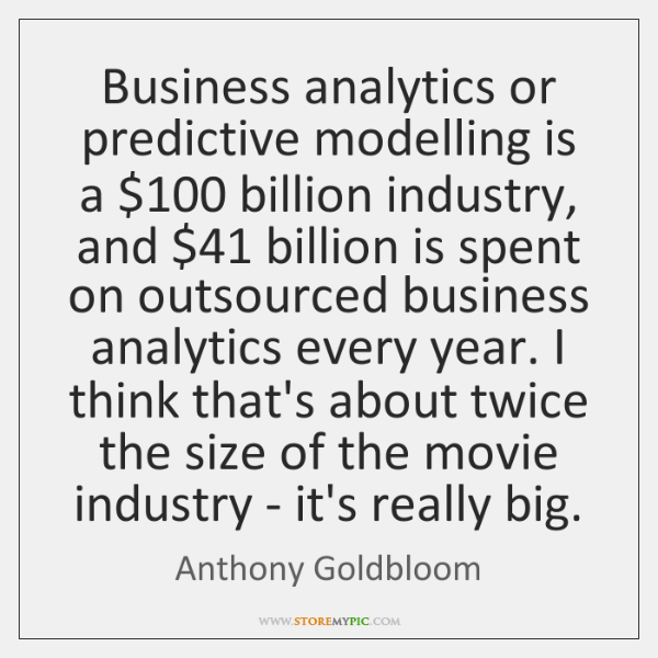 Business analytics or predictive modelling is a $100 billion industry, and $41 billion is ...