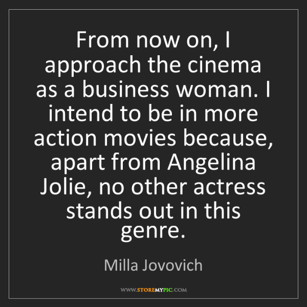Milla Jovovich: From now on, I approach the cinema as a business woman....