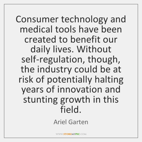 Consumer technology and medical tools have been created to benefit our daily ...