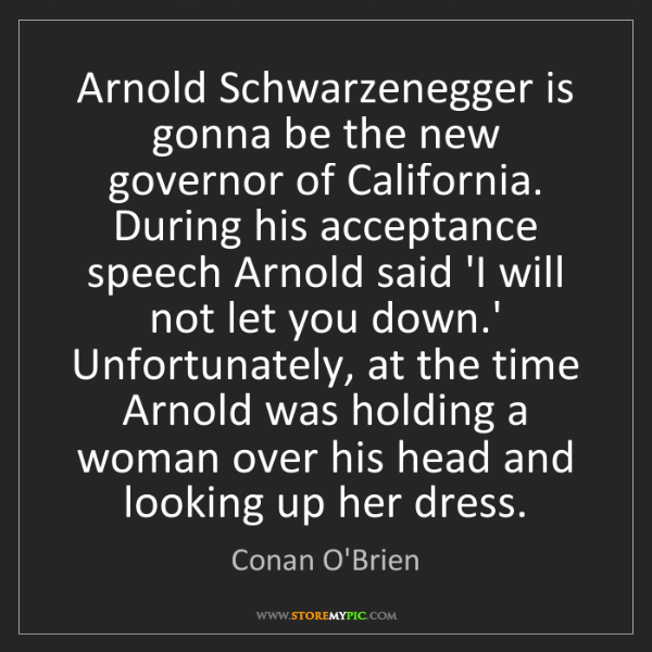 Conan O'Brien: Arnold Schwarzenegger is gonna be the new governor of...
