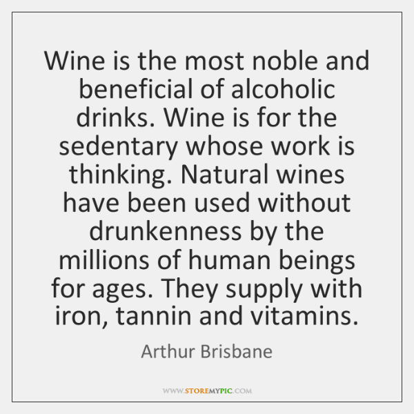 Wine is the most noble and beneficial of alcoholic drinks. Wine is ...